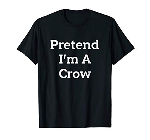 Pretend I'm A Crow Costume Funny Halloween Party T-Shirt -