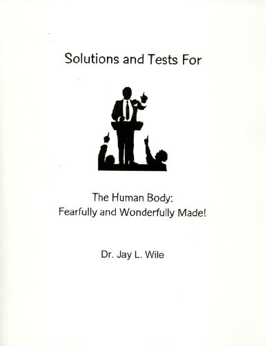 Solutions and Tests for the Human Body: Fearfully and Wonderfully Made!