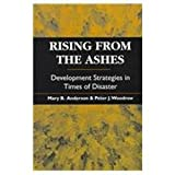 Rising from the Ashes : Development Strategies in Times of Disaster, Anderson, Mary B. and Woodrow, Peter J., 1555878008