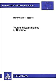 Waehrungsstabilisierung in Brasilien: Eine Untersuchung Unter Dem Blickwinkel Der Neuen Institutionenoekonomik (Europaeische Hochschulschriften / European University Studie)