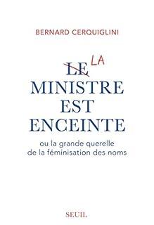 Le ministre est enceinte ou La grande querelle de la féminisation des noms, Cerquiglini, Bernard