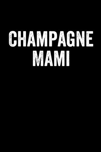 Champagne Mami: Notebook 120 Pages Journal 6x9 Blank Line