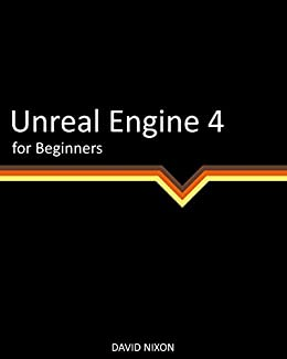 Unreal engine 4 for beginners david nixon ebook amazon unreal engine 4 for beginners by nixon david malvernweather Images