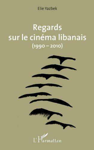 Regards sur le cinéma libanais (1990-2010) (French Edition)