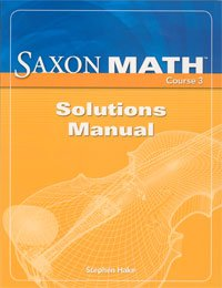 Saxon Math Course 3: Solution Manual Grade 8 2007