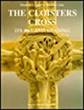 The Cloisters Cross : Its Art and Meaning, Parker, Elizabeth C. and Little, Charles T., 1872501907
