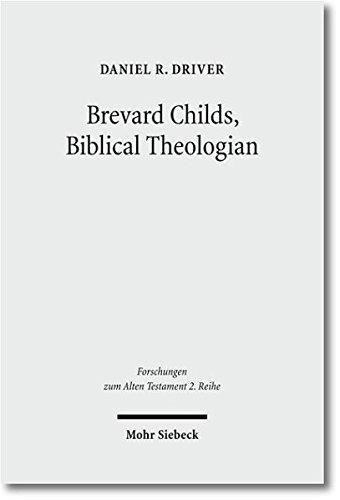 Brevard Childs, Biblical Theologian: For the Church's One Bible (Forschungen Zum Alten Testament 2) PDF