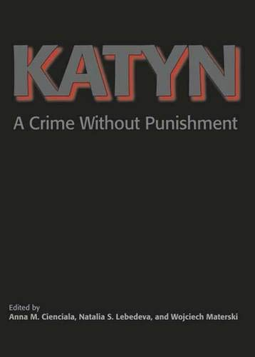 Katyn: A Crime Without Punishment (Annals of Communism Series)