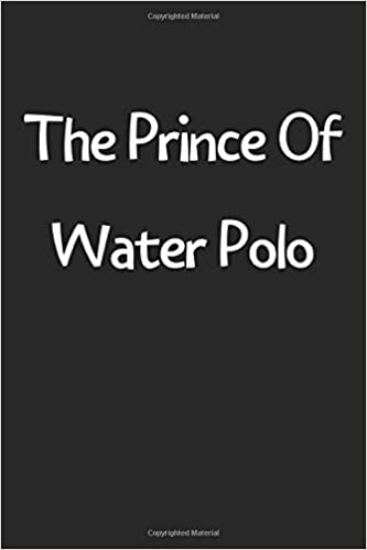 The Prince Of Water Polo: Lined Journal, 120 Pages, 6 x 9, Funny ...