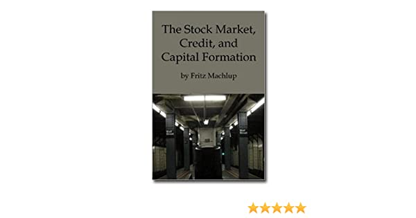 the stock market credit and capital formation fritz machlup