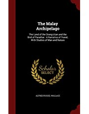 The Malay Archipelago: The Land of the Orang-Utan and the Bird of Paradise: A Narrative of Travel, with Studies of Man and Nature
