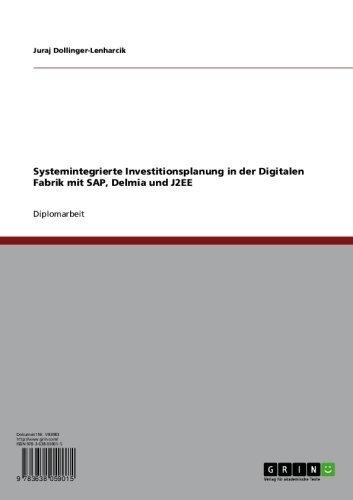 Download Systemintegrierte Investitionsplanung in der Digitalen Fabrik mit SAP, Delmia und J2EE (German Edition) Pdf