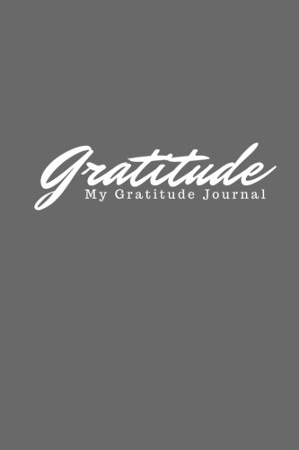 Gratitude: My Gratitude Journal: 100 Pages, Daily Gratitude Journal, Notebook, Diary (6x9 inches) (Journals and Diaries)