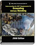 Mike Holt's Illustrated Guide to Grounding vs Bonding 2008 Edition, Mike Holt, 1932685383