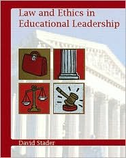 Law and Ethics in Educational Leadership Publisher: Prentice Hall