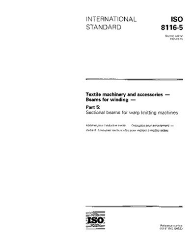 Read Online ISO 8116-5:1995, Textile machinery and accessories -- Beams for winding -- Part 5: Sectional beams for warp knitting machines pdf epub
