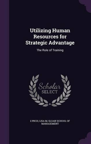 Utilizing Human Resources for Strategic Advantage: The Role of Training PDF