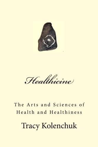 Healthicine: The Arts and Sciences of Health and Healthiness