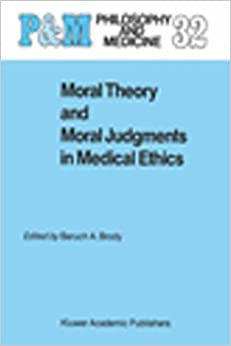 Moral Theory and Moral Judgments in Medical Ethics (Philosophy and Medicine)