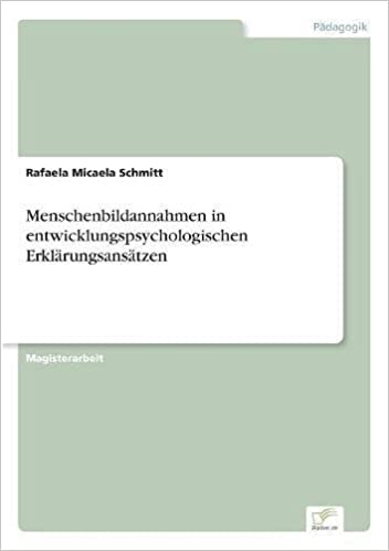 Menschenbildannahmen in Entwicklungspsychologischen Erklarungsansatzen (German Edition)