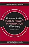 Communicating Public Health Information Effectively : A Guide for Practioners, , 0875530273