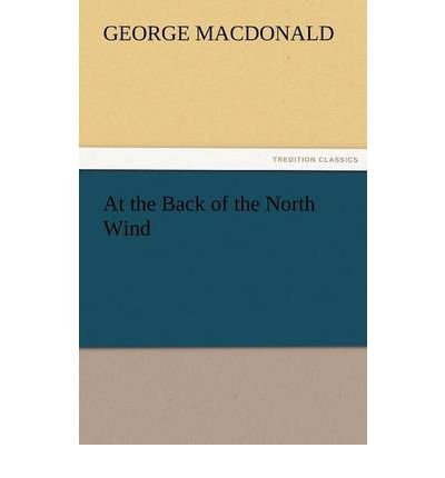 Read Online [ At the Back of the North Wind ] By MacDonald, George ( Author ) [ 2011 ) [ Paperback ] pdf