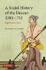 A Social History of the Deccan, 1300-1761: Eight Indian Lives (The New Cambridge History of India)