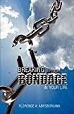Breaking Through Bondage in Your Life, Florence A. Adegboruwa, 1554525829