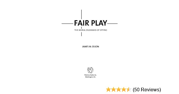 Fair play the moral dilemmas of spying kindle edition by james fair play the moral dilemmas of spying kindle edition by james m olson politics social sciences kindle ebooks amazon fandeluxe
