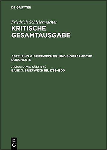 Friedrich Daniel Ernst Schleiermacher : Kritische Gesamtausgabe : Funfte Abteilung: Briefwechsel Und Biographische Dokumente, Band 3 : Briefwechsel 17 ... 5. Abt., Briefwechsel Und Biographi)