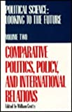 Political Science : Looking to the Future: Comparative Politics, Policy and International Relations, , 0810109506