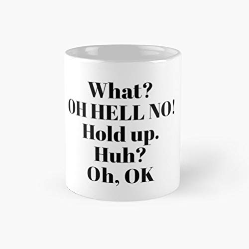 gocontigo - Impractical Jokers, Sal quotes - What? Oh hell no! Hold Up. Huh? Oh, OK Mug 11 Oz White Ceramic (Impractical Jokers Best Moments)