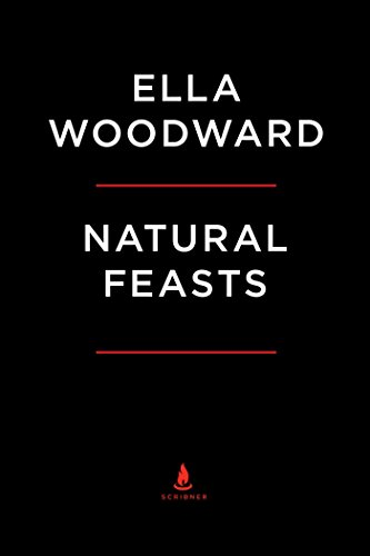 Natural Feasts: 150 Healthy, Plant-Based Recipes to Share and Enjoy with Friends and Family (Deliciously Ella) by Ella Woodward