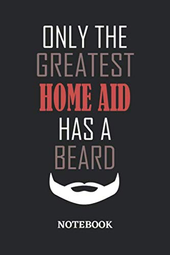 Only The Greatest Home Aid Has A Beard Notebook: 6x9 inches - 110 graph paper, quad ruled, squared, grid paper pages • Greatest Passionate Office Job Journal Utility • Gift, Present Idea