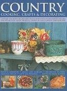 Country Cooking, Crafts and Decorating: Capture the spirit of country living with over 275 delightful step-by-step craft projects and recipes, shown in 1100 glorious photographs.