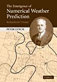The Emergence of Numerical Weather Prediction : Richardson's Dream, Lynch, Peter, 0521857295