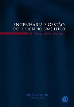 Engenharia e gestão do judiciário brasileiro: Estudos sobre E-Justiça por [Rover, Aires José]