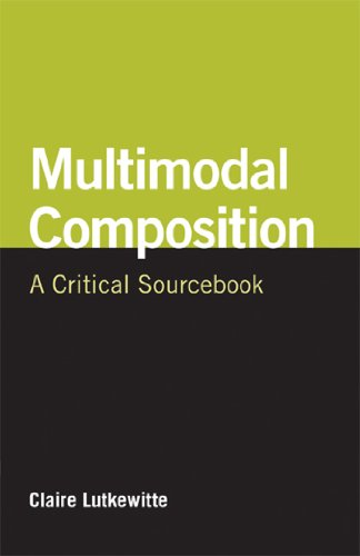 Multimodal Composition: A Critical Sourcebook (The Bedford/st. Martin's Series in Rhetoric and Composition)