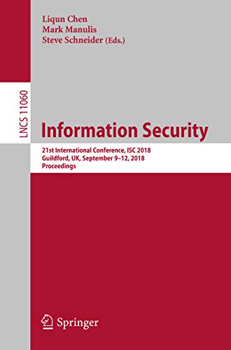 Information Security: 21st International Conference, ISC 2018, Guildford, UK, September 9-12, 2018, Proceedings (Lecture Notes in Computer Science Book 11060)