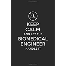 Keep Calm and Let the Biomedical Engineer Handle It: Biomedical Engineering Journal Notebook and Gifts for College Graduation Students Lecturers Colleagues Friends and Family