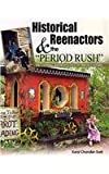 Historical Reenactors and the Period Rush : The Cultural Anthropology of Period Cultures, Chandler-Ezell, Karol, 0757576877