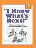 """I Know What's Next!"": Preschool Transitions Without Tears and Turmoil (The Teacher's Idea Book Series)"