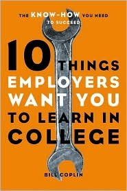 10 Things Employers Want You to Learn in College Publisher: Ten Speed Press