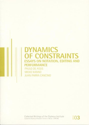 Dynamics of Constraints: Essays on Notation, Editing, and Performance (Orpheus Research Centre in Music Series)