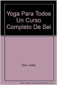 Yoga Para Todos Un Curso Completo De Sei: Indra Devi ...