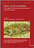img - for Patto Citta'. Campagna. Un Progetto di Bioregione Urbana per la Toscana Centrale. book / textbook / text book