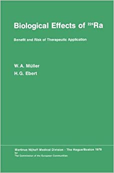Book Biological Effects of 224Ra: Benefit and Risk of Therapeutic Application Proceedings of the Second Symposium at Neuherberg/München, September 20–21, 1976