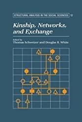 Kinship, Networks, and Exchange (Structural Analysis in the Social Sciences)