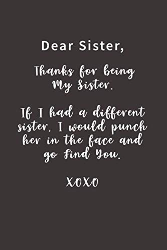 Dear Sister, Thanks For Being My Sister.: Lined notebook (Notebook Sister)