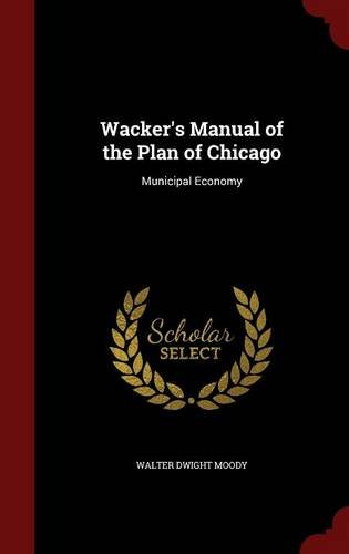 Download Wacker's Manual of the Plan of Chicago: Municipal Economy pdf epub